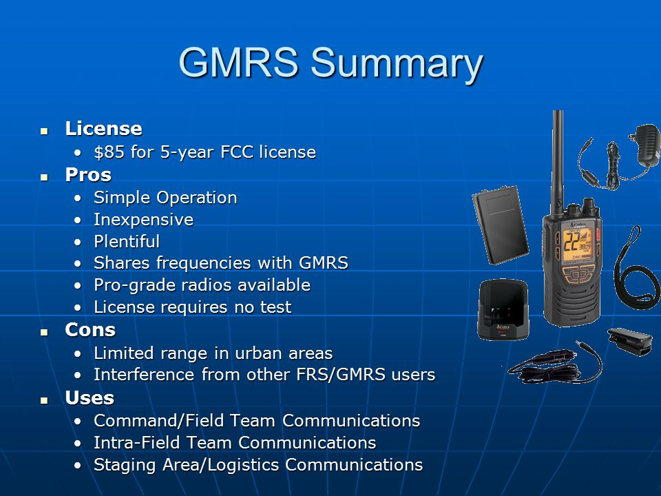 GMRS Summary License License $85 for 5-year FCC license$85 for 5-year FCC license Pros Pros Simple OperationSimple Operation InexpensiveInexpensive Pl