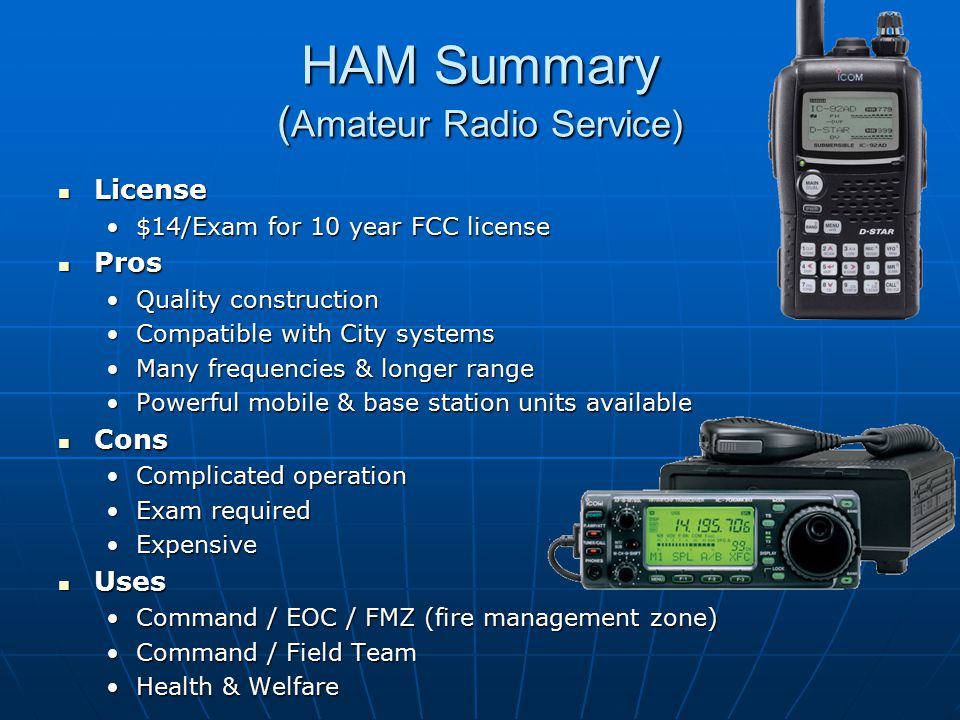 HAM Summary ( Amateur Radio Service) License License $14/Exam for 10 year FCC license$14/Exam for 10 year FCC license Pros Pros Quality constructionQu