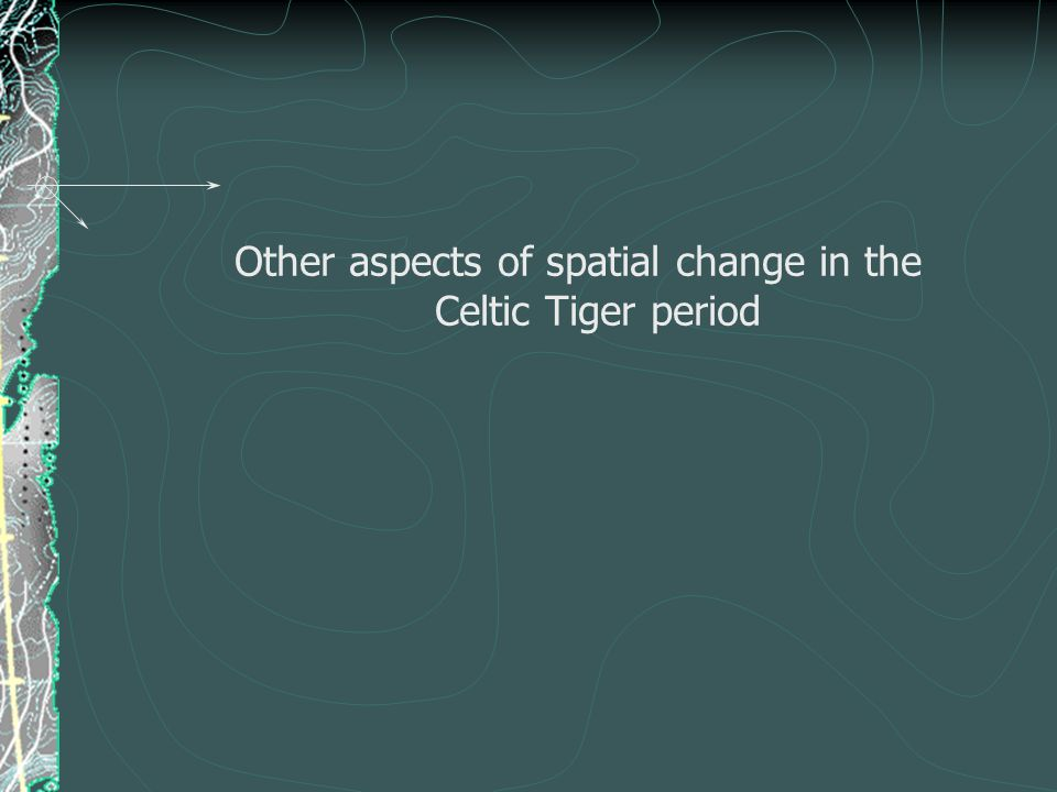 Other aspects of spatial change in the Celtic Tiger period