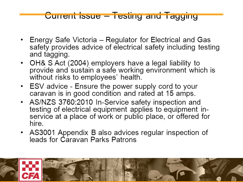 Current Issue – Testing and Tagging Energy Safe Victoria – Regulator for Electrical and Gas safety provides advice of electrical safety including testing and tagging.