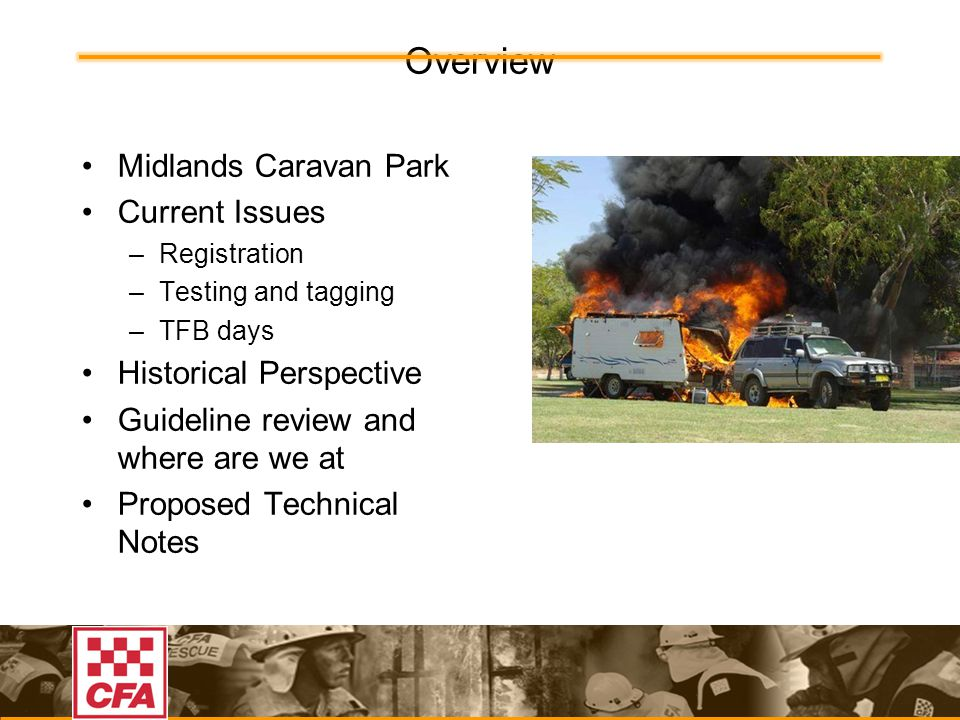 Overview Midlands Caravan Park Current Issues –Registration –Testing and tagging –TFB days Historical Perspective Guideline review and where are we at Proposed Technical Notes