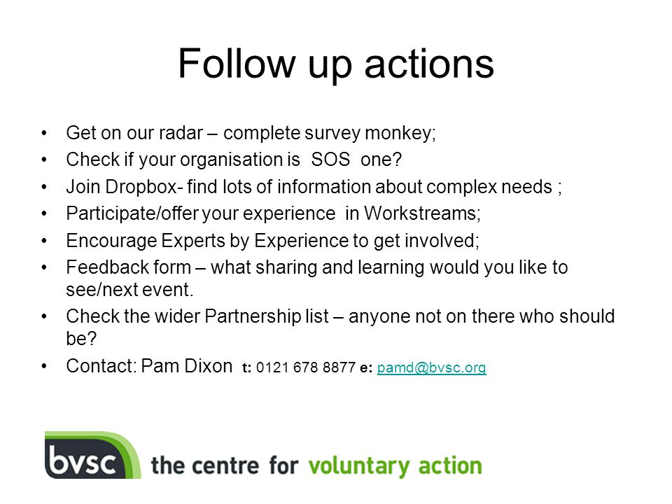 Follow up actions Get on our radar – complete survey monkey; Check if your organisation is SOS one.