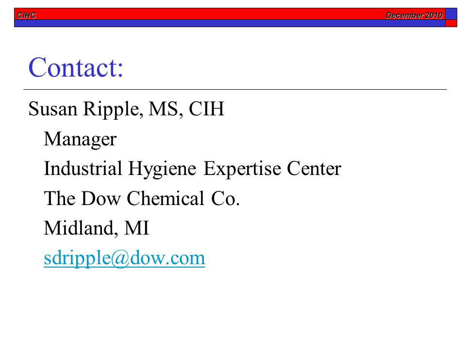 CIHC December 2010 Contact: Susan Ripple, MS, CIH Manager Industrial Hygiene Expertise Center The Dow Chemical Co.