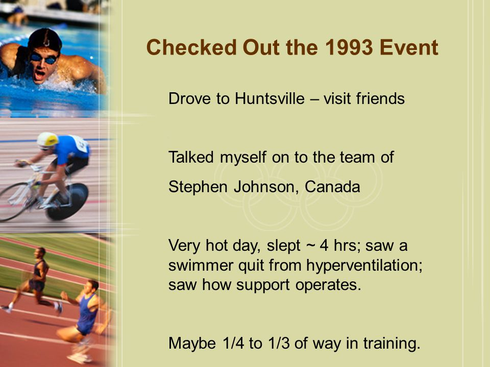 Checked Out the 1993 Event Drove to Huntsville – visit friends Talked myself on to the team of Stephen Johnson, Canada Very hot day, slept ~ 4 hrs; sa