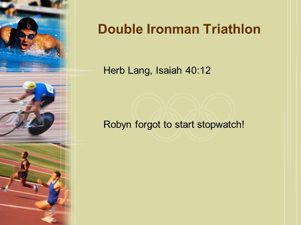 Herb Lang, Isaiah 40:12 Robyn forgot to start stopwatch!