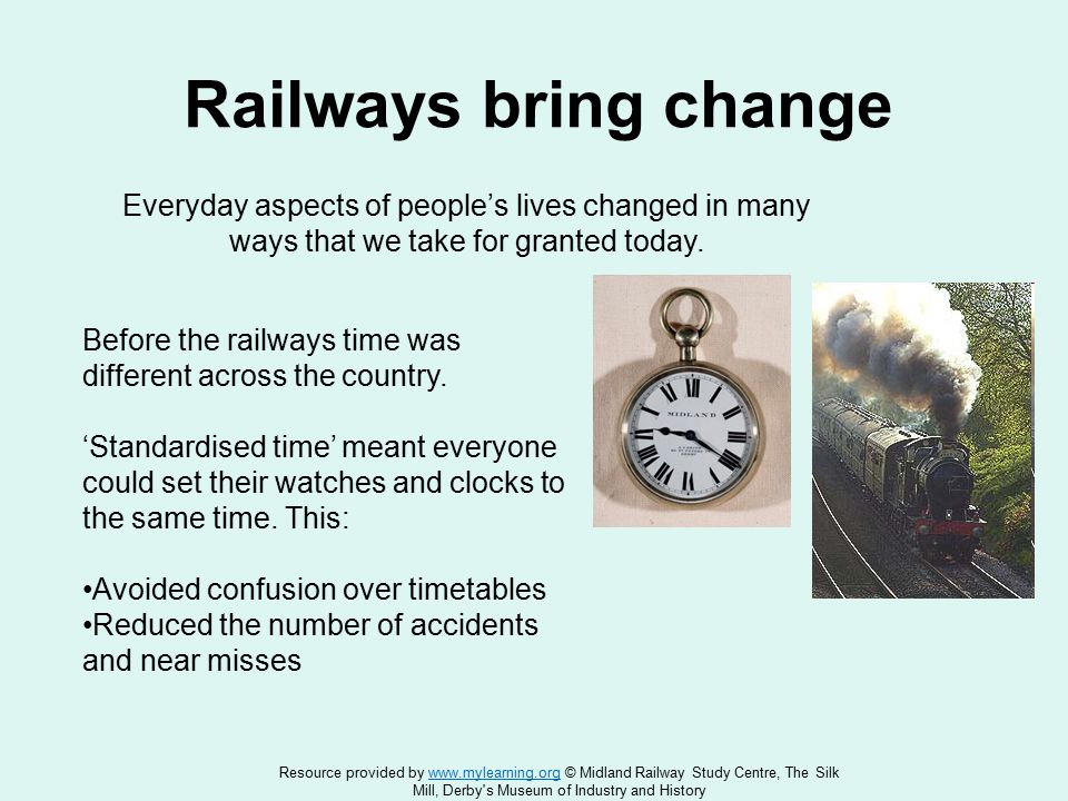 Railways bring change Before the railways time was different across the country.