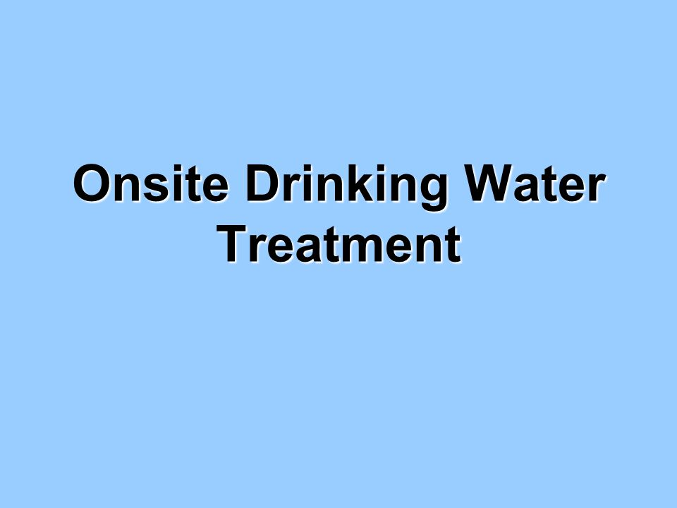 Onsite Drinking Water Treatment