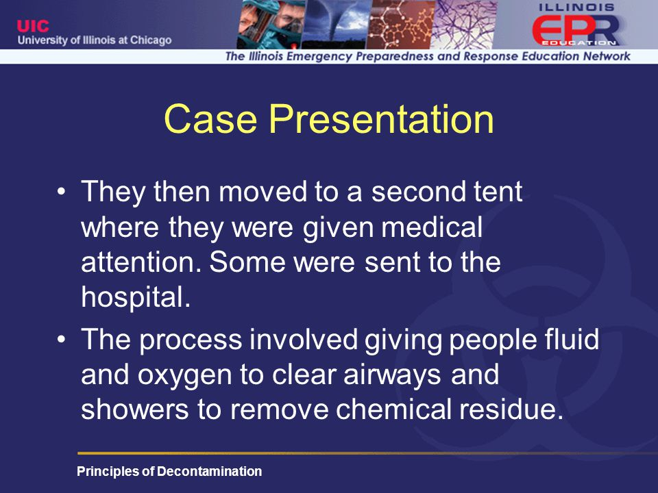 Principles of Decontamination Case Presentation They then moved to a second tent where they were given medical attention.