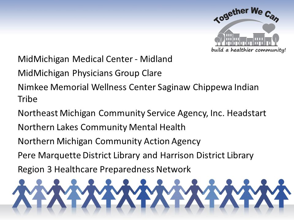 MidMichigan Medical Center - Midland MidMichigan Physicians Group Clare Nimkee Memorial Wellness Center Saginaw Chippewa Indian Tribe Northeast Michigan Community Service Agency, Inc.