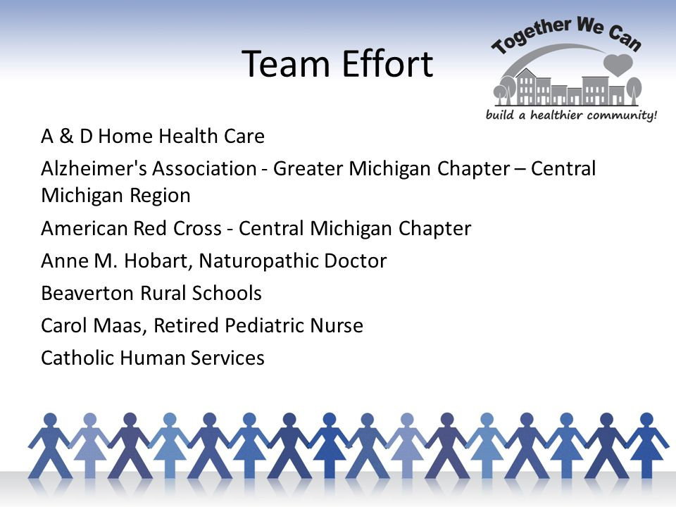 Team Effort A & D Home Health Care Alzheimer s Association - Greater Michigan Chapter – Central Michigan Region American Red Cross - Central Michigan Chapter Anne M.