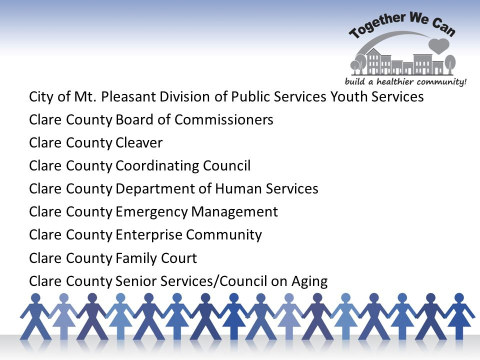Clare County Sheriff s Department Clare County Transit Corporation Clare County Veterans Services Clare Public Schools Community Mental Health for Central Michigan Council on Aging~Serving Gladwin County Gladwin City Housing Commission Gladwin County Transit System Disability Network of Mid-Michigan