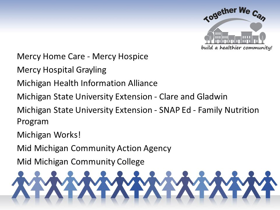 Mercy Home Care - Mercy Hospice Mercy Hospital Grayling Michigan Health Information Alliance Michigan State University Extension - Clare and Gladwin Michigan State University Extension - SNAP Ed - Family Nutrition Program Michigan Works.