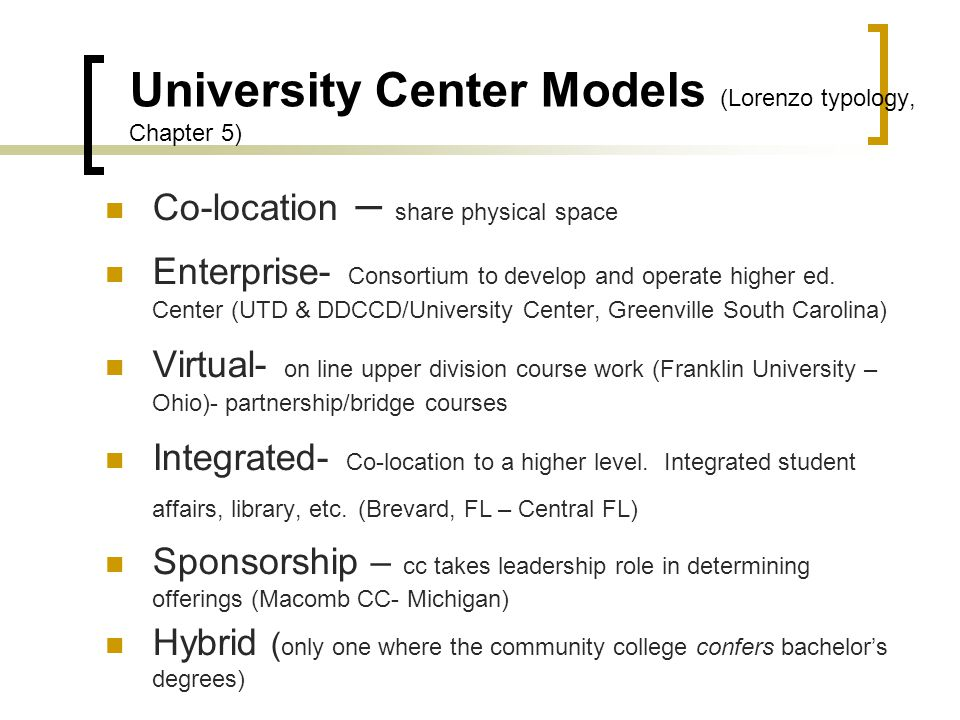 University Center Examples North Harris Community College District (Houston) – 6 public universities, 21 unduplicated bachelor's degree programs, 24 masters programs Broward Community College's shared campus with Florida Atlantic University Yuma Educational Consortium with Northern Arizona University and Arizona Western College … and many more!