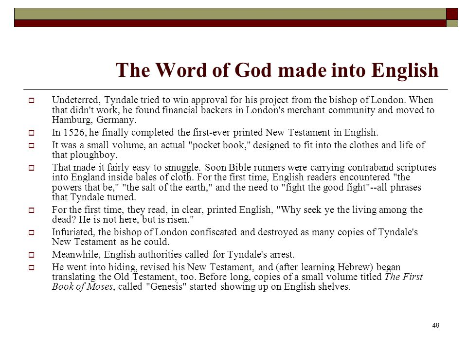 48 The Word of God made into English  Undeterred, Tyndale tried to win approval for his project from the bishop of London. When that didn't work, he
