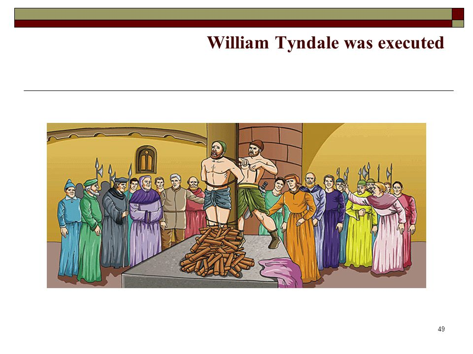49 William Tyndale was executed
