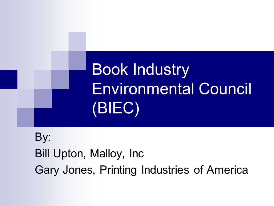 Book Industry Environmental Council (BIEC) By: Bill Upton, Malloy, Inc Gary Jones, Printing Industries of America
