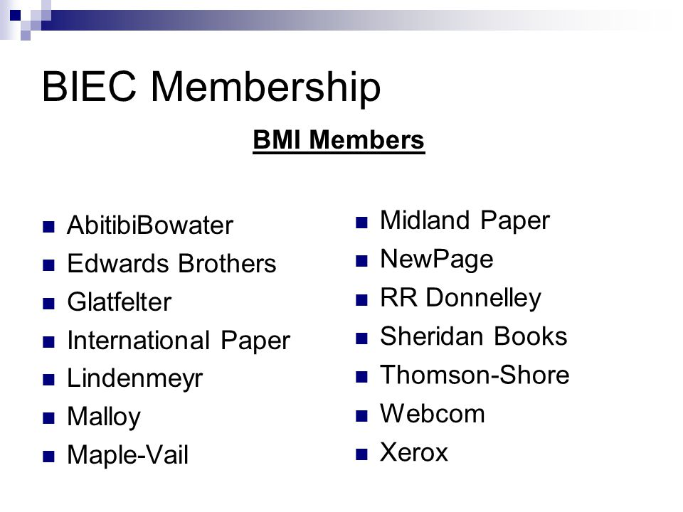 BIEC Membership AbitibiBowater Edwards Brothers Glatfelter International Paper Lindenmeyr Malloy Maple-Vail Midland Paper NewPage RR Donnelley Sheridan Books Thomson-Shore Webcom Xerox BMI Members