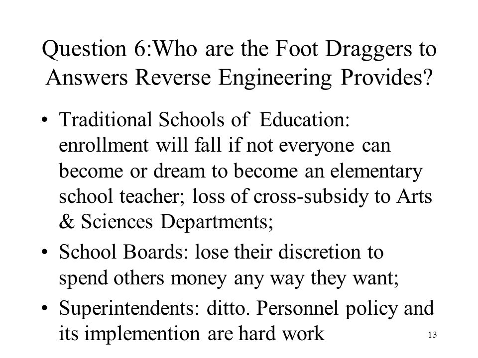 13 Question 6:Who are the Foot Draggers to Answers Reverse Engineering Provides.