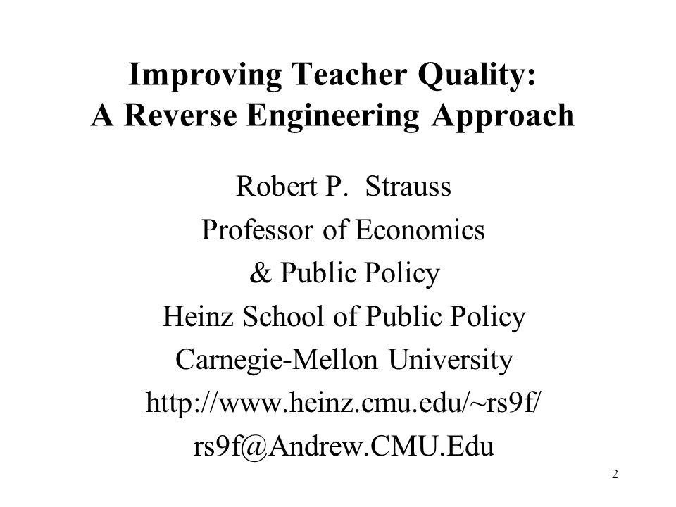 2 Improving Teacher Quality: A Reverse Engineering Approach Robert P.