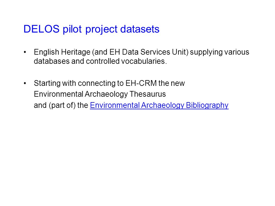 DELOS pilot project datasets English Heritage (and EH Data Services Unit) supplying various databases and controlled vocabularies. Starting with conne