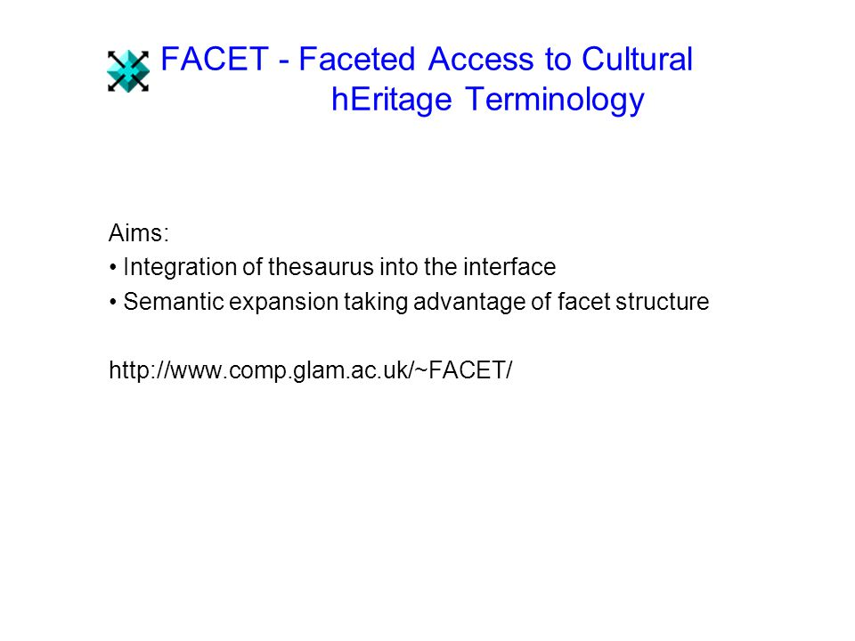 FACET - Faceted Access to Cultural hEritage Terminology Aims: Integration of thesaurus into the interface Semantic expansion taking advantage of facet