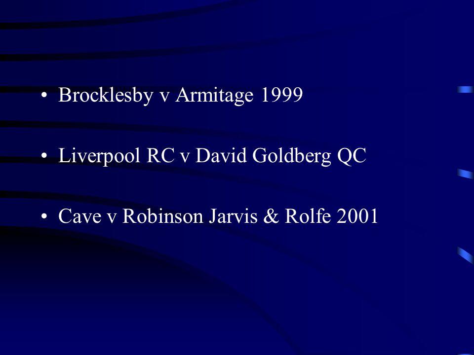 Brocklesby v Armitage 1999 Liverpool RC v David Goldberg QC Cave v Robinson Jarvis & Rolfe 2001