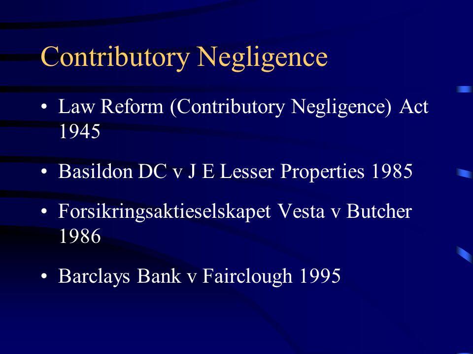 Contributory Negligence Law Reform (Contributory Negligence) Act 1945 Basildon DC v J E Lesser Properties 1985 Forsikringsaktieselskapet Vesta v Butcher 1986 Barclays Bank v Fairclough 1995