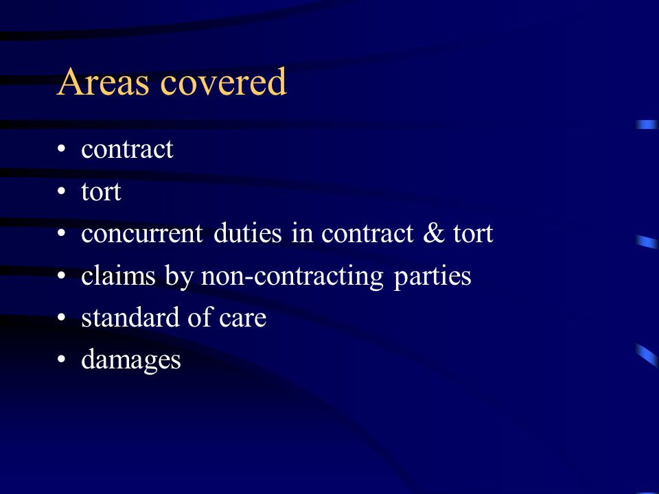 Areas covered contract tort concurrent duties in contract & tort claims by non-contracting parties standard of care damages