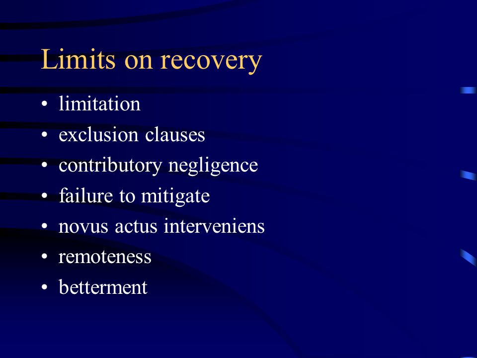 limitation exclusion clauses contributory negligence failure to mitigate novus actus interveniens remoteness betterment Limits on recovery