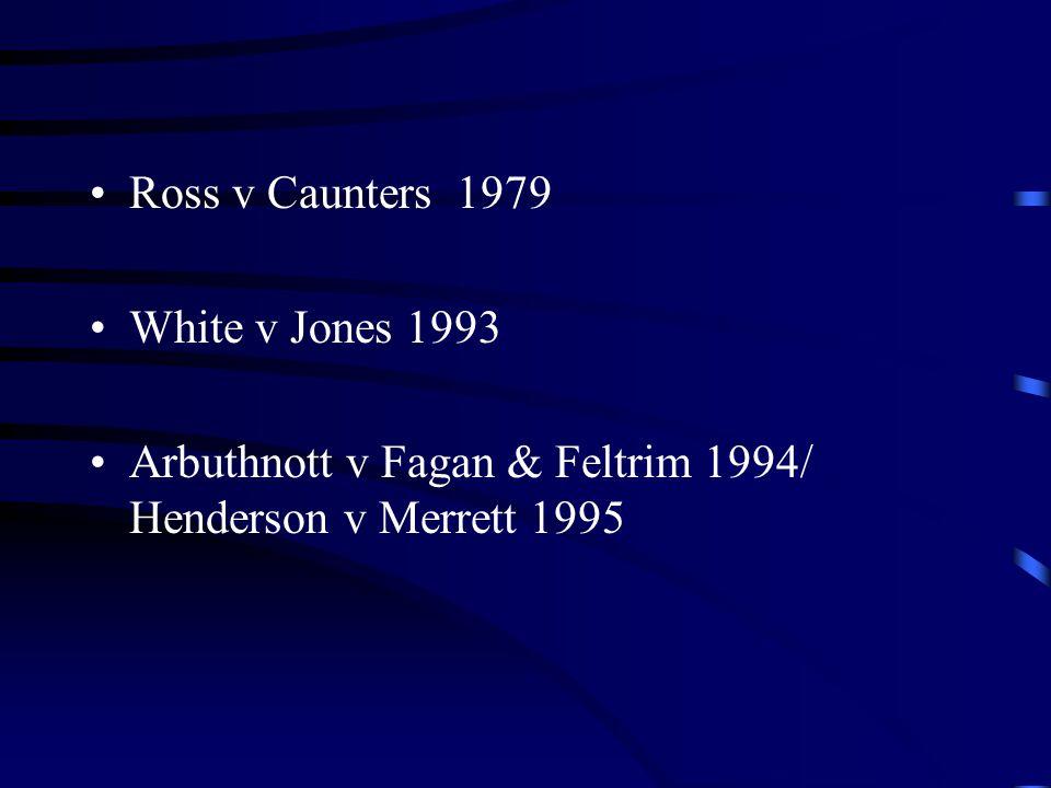 Ross v Caunters 1979 White v Jones 1993 Arbuthnott v Fagan & Feltrim 1994/ Henderson v Merrett 1995
