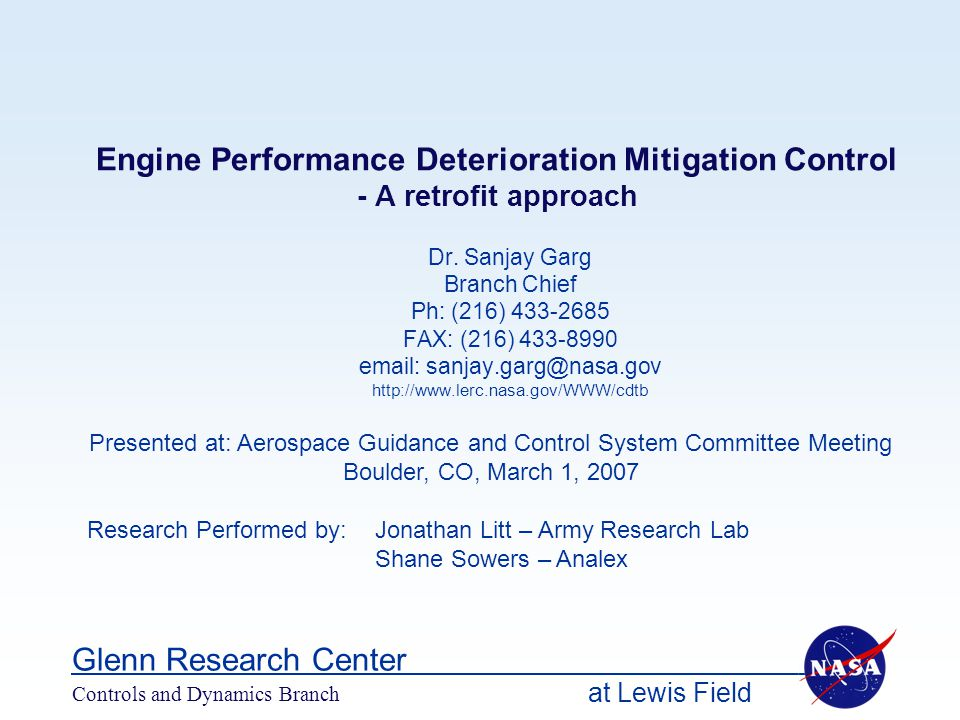 at Lewis Field Glenn Research Center Controls and Dynamics Branch Engine Performance Deterioration Mitigation Control - A retrofit approach Dr. Sanjay