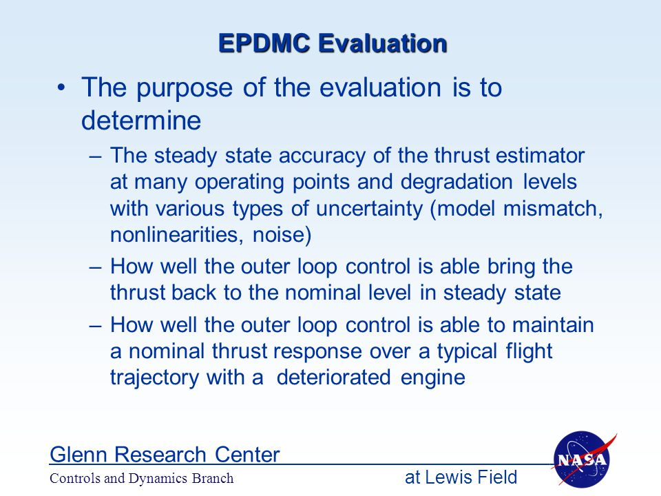 at Lewis Field Glenn Research Center Controls and Dynamics Branch EPDMC Evaluation The purpose of the evaluation is to determine –The steady state acc