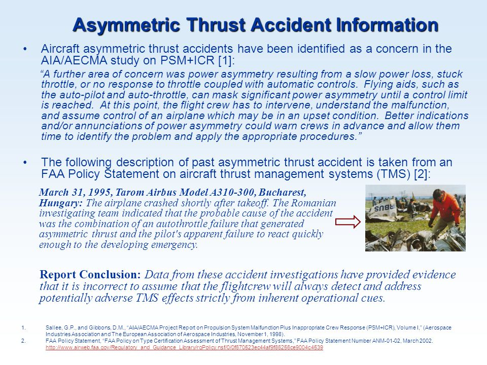 Asymmetric Thrust Accident Information Aircraft asymmetric thrust accidents have been identified as a concern in the AIA/AECMA study on PSM+ICR [1]: ""