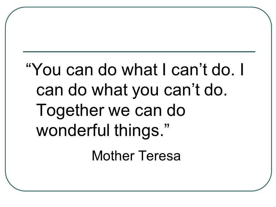 You can do what I can't do. I can do what you can't do.