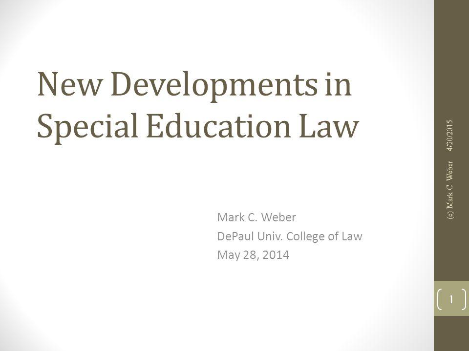 New Developments in Special Education Law Mark C. Weber DePaul Univ.