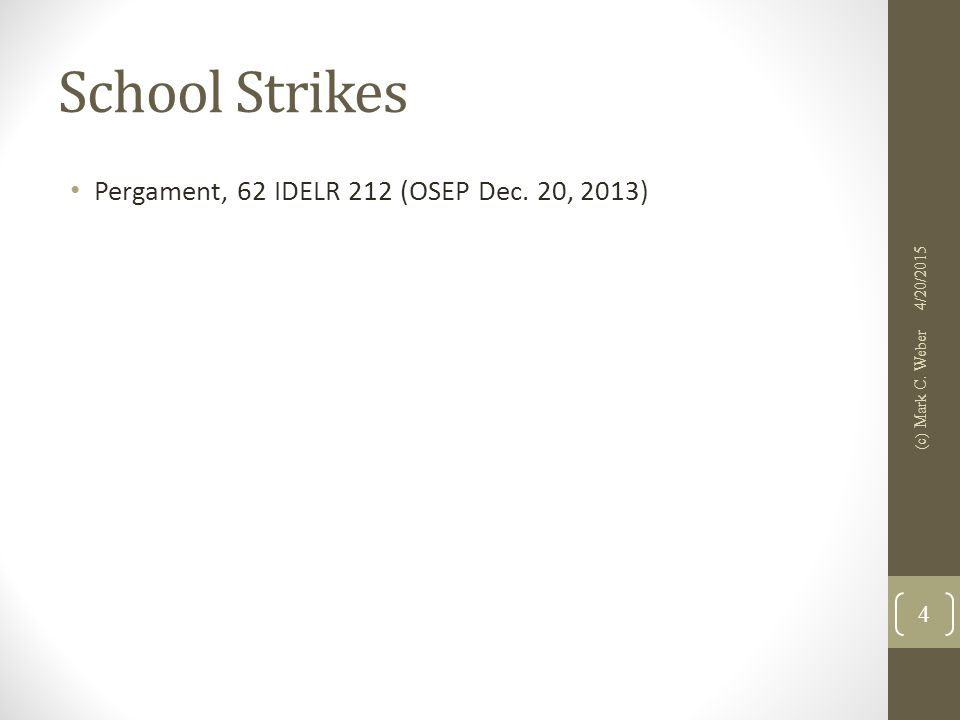 School Strikes Pergament, 62 IDELR 212 (OSEP Dec. 20, 2013) 4/20/2015 (c) Mark C. Weber 4