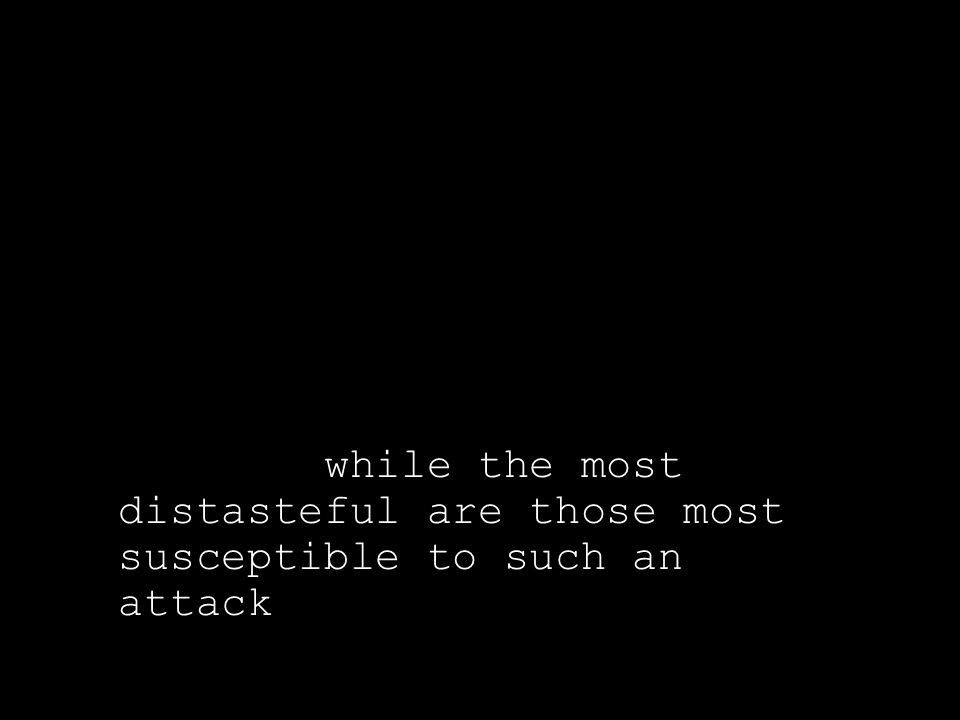 While the most distasteful are those most susceptible to such an attack.