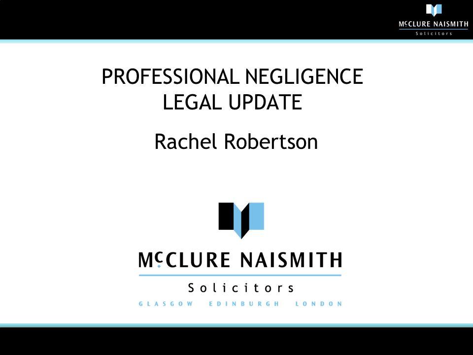 PROFESSIONAL NEGLIGENCE LEGAL UPDATE Rachel Robertson