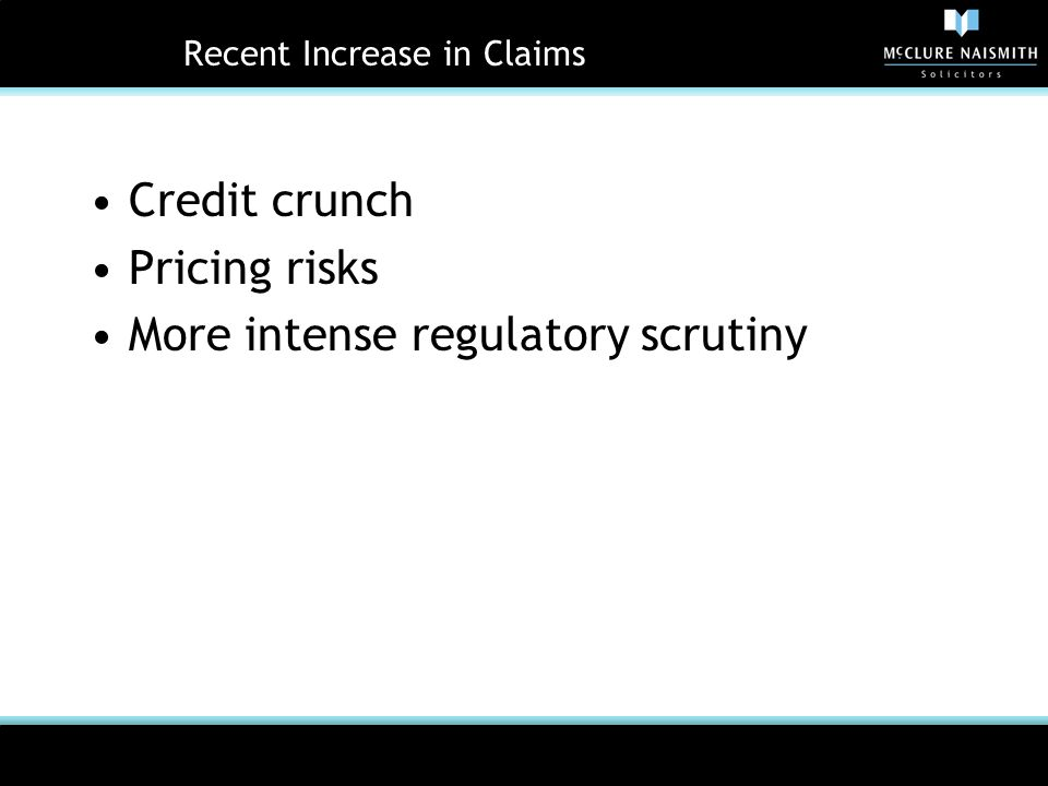 Recent Increase in Claims Credit crunch Pricing risks More intense regulatory scrutiny