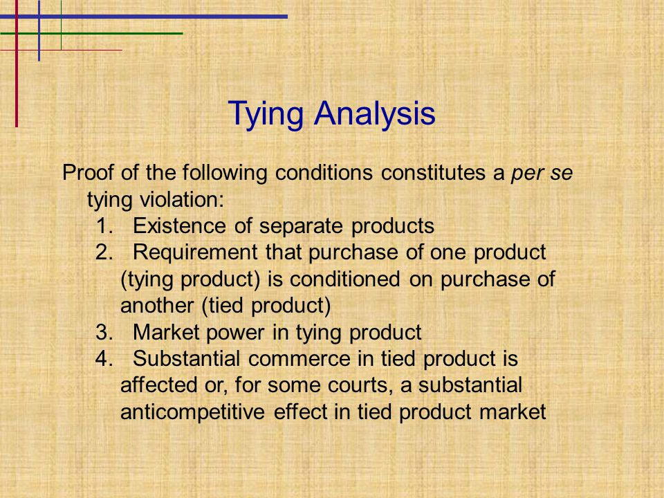 Tying Analysis Proof of the following conditions constitutes a per se tying violation: 1.