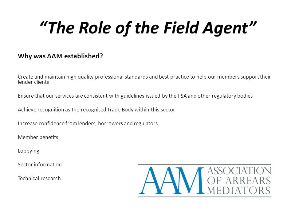 """The Role of the Field Agent"" Why was AAM established? Create and maintain high quality professional standards and best practice to help our members s"