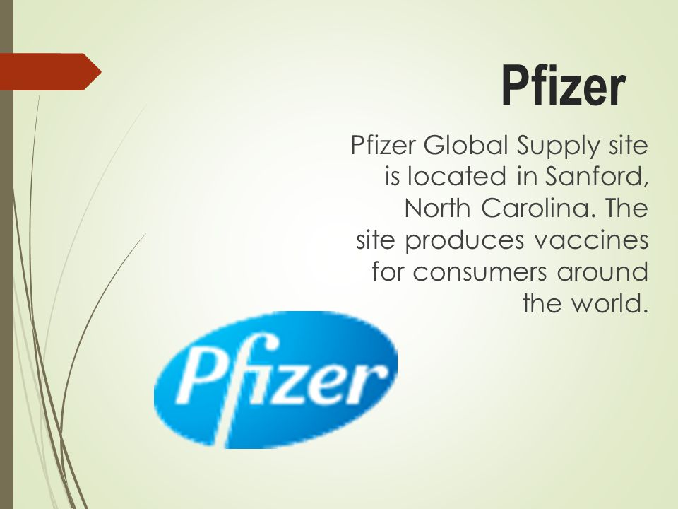 Pfizer Pfizer Global Supply site is located in Sanford, North Carolina.