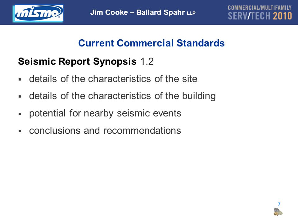 7 Current Commercial Standards Seismic Report Synopsis 1.2  details of the characteristics of the site  details of the characteristics of the building  potential for nearby seismic events  conclusions and recommendations Jim Cooke – Ballard Spahr LLP