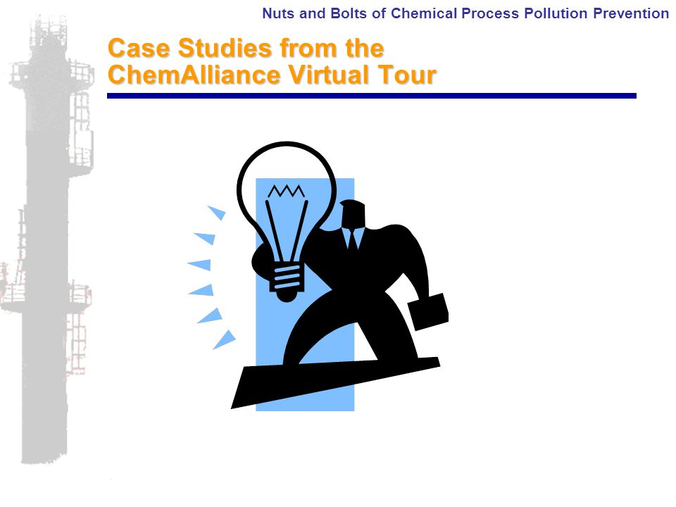 Nuts and Bolts of Chemical Process Pollution Prevention Case Studies from the ChemAlliance Virtual Tour