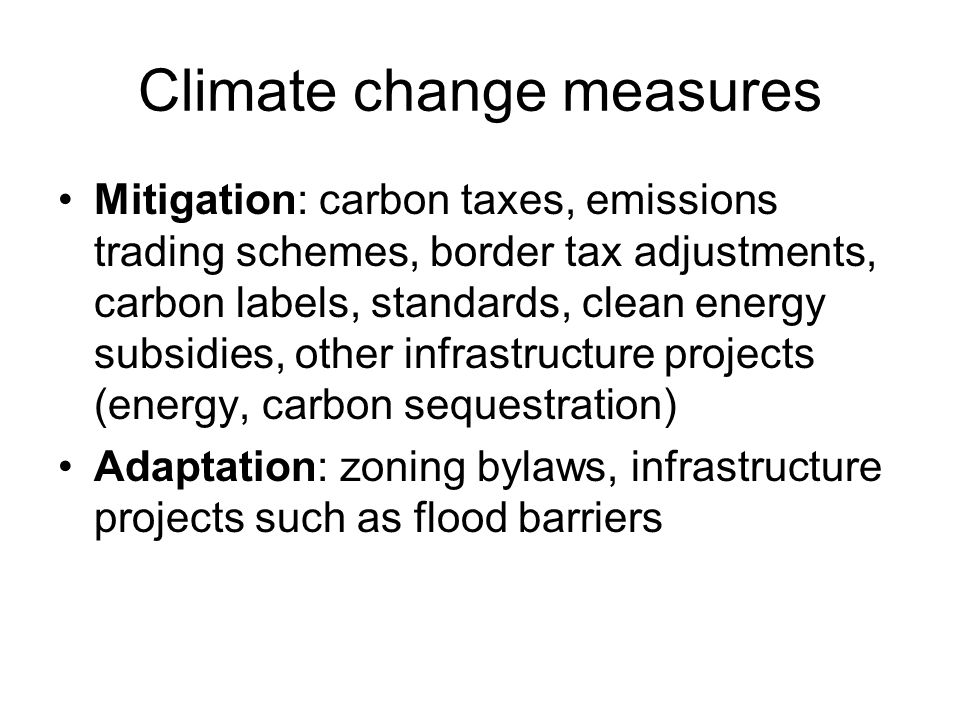 Climate change measures Mitigation: carbon taxes, emissions trading schemes, border tax adjustments, carbon labels, standards, clean energy subsidies,