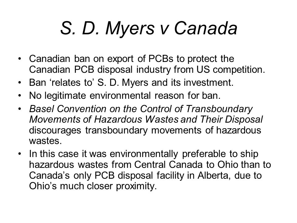 S. D. Myers v Canada Canadian ban on export of PCBs to protect the Canadian PCB disposal industry from US competition. Ban 'relates to' S. D. Myers an