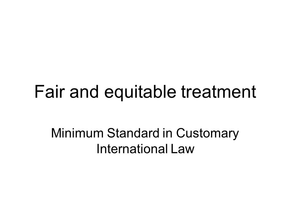 Fair and equitable treatment Minimum Standard in Customary International Law