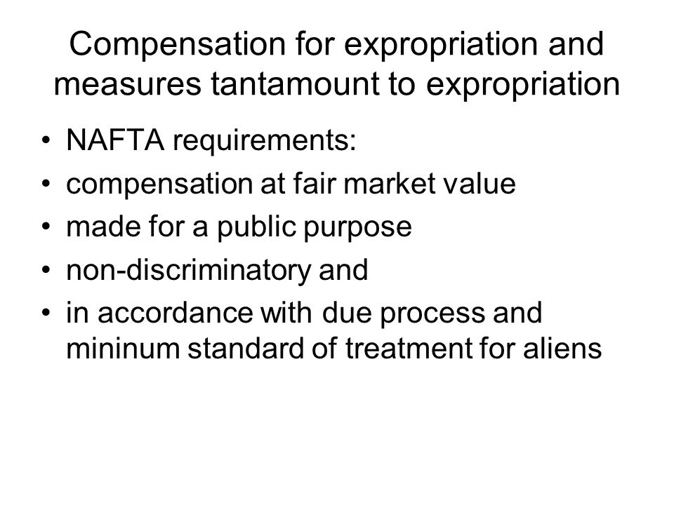 Compensation for expropriation and measures tantamount to expropriation NAFTA requirements: compensation at fair market value made for a public purpos