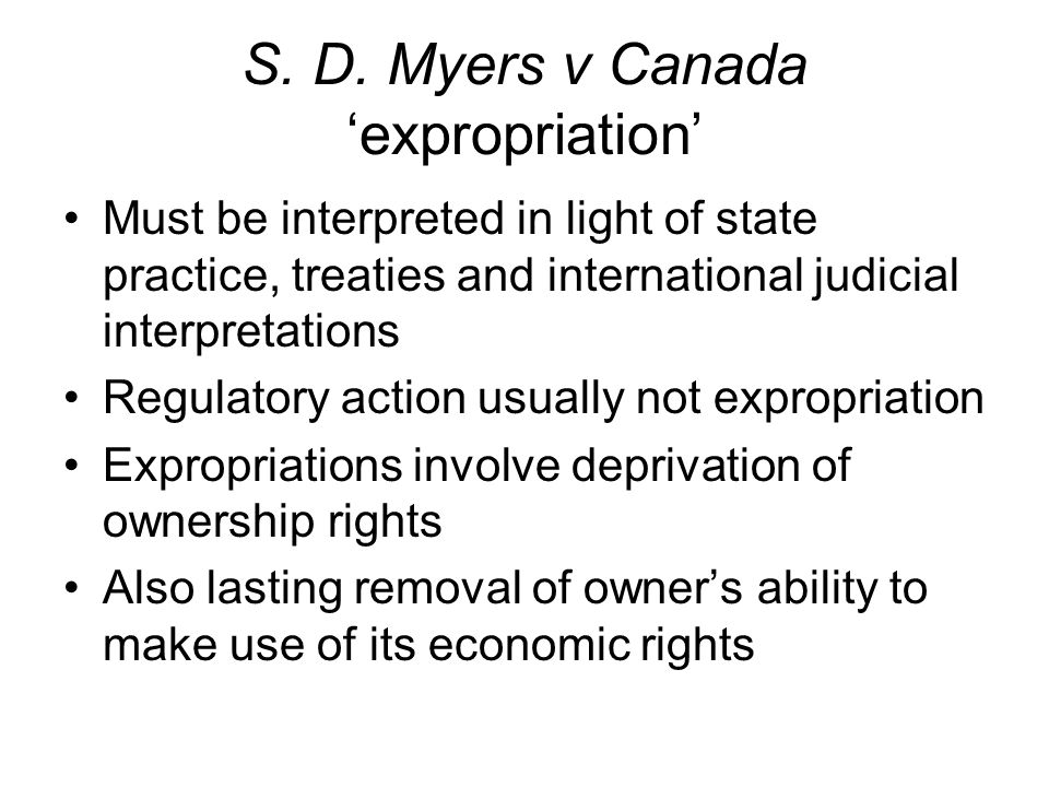 S. D. Myers v Canada 'expropriation' Must be interpreted in light of state practice, treaties and international judicial interpretations Regulatory ac