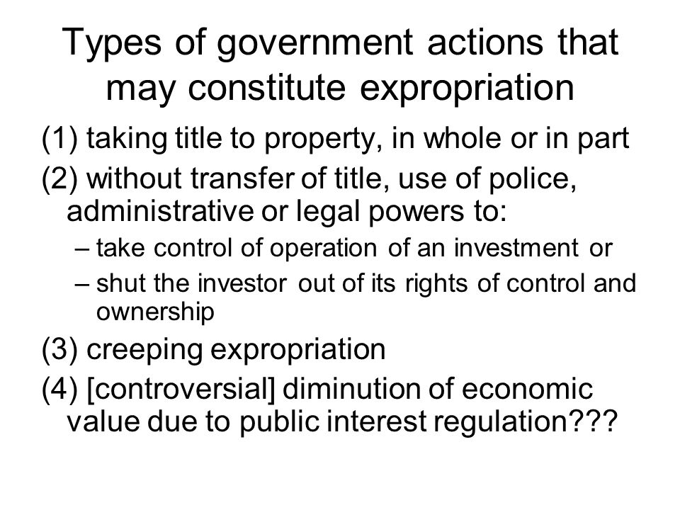 Types of government actions that may constitute expropriation (1) taking title to property, in whole or in part (2) without transfer of title, use of